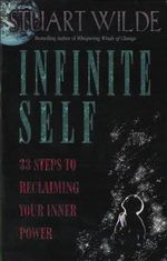 Infinite Self  :  33 Steps to Reclaiming Your Inner Power - Stuart Wilde