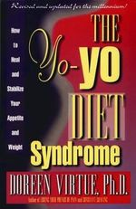 The Yo-Yo Diet Syndrome : How to Heal and Stabilize Your Appetite and Weight - Doreen L. Virtue