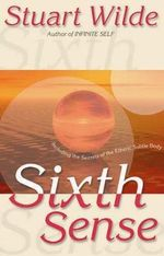 Sixth Sense  :  Including the Secrets of the Etheric Subtle Body - Stuart Wilde