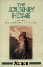 The Journey Home : A Kryon Parable : The Story of Michael Thomas and the Seven Angels - Lee Carroll