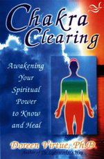 Chakra Clearing  :  Awakening Your Spiritual Power to Know and Heal - Doreen Virtue