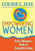 Empowering Women  :  Every Woman's Guide to Successful Living - Louise L. Hay