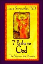 7 Paths to God :  The Ways of the Mystic - Joan Borysenko