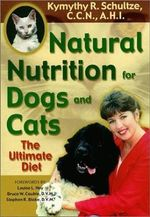 Natural Nutrition for Dogs and Cats : The Ultimate Diet - Kymythy Schultz