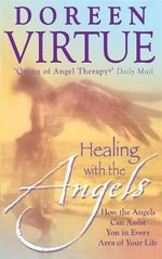 Healing with the Angels  :  How the Angels Can Assist You in Every Area of Your Life - Doreen Virtue