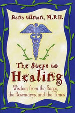 Steps to Healing Set  : Wisdom from the Sages, the Rosemarys and the Times - Dana Ullman