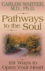 Pathways to the Soul : 101 Ways to Open Your Heart - Carlos Warter