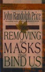Removing the Masks That Bind Us - John Randolph Price