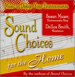 Sound Choices for the Home : Music to Design Your Environments - Susan Mazer