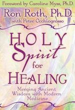 Holy Spirit for Healing : Merging Ancient Wisdom with Modern Medicine - Ron Roth