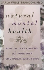 Natural Mental Health  :  How to Take Control of Your Own Emotional Well-Being - Carla Wills-Brandon