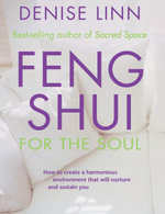 Feng Shui for the Soul : How to Create a Harmonious Environment That Will Nurture and Sustain You - Denise Linn