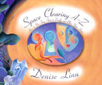 Space Clearing A-Z  :  Advanced Feng Shui Techniques for Healing the Energy in Your Home and Office - Denise Linn