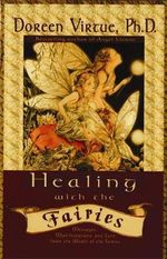 Healing with the Fairies  : How Nature's Angels Can Help You in Every Area of Your Life - Doreen Virtue