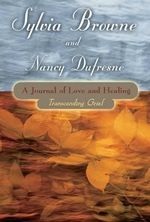 A Journal of Love and Healing  : Transcending Grief - Sylvia Browne