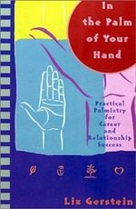 In the Palm of Your Hand  :  Practical Palmistry for Career and Relationship Success - Liz Gerstein