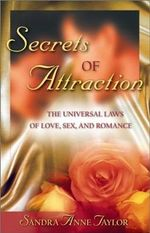 Secrets of Attraction  :  The Universal Laws of Love, Sex and Romance - Sandra Anne Taylor