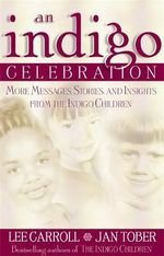 An Indigo Celebration  :  More Messages, Stories and Insights from the Indigo Children - Lee Carroll