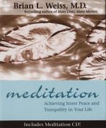 Meditation : Achieving Inner Peace and Tranquility in Your Life - Brian L. Weiss