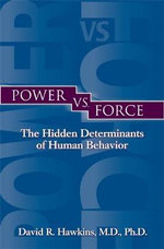 Power Vs. Force :  The Hidden Determinants of Human Behavior - David R. Hawkins