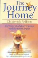 The Journey Home  :  The Story of Michael Thomas and the Seven Angels - Theresa Corley