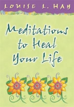 Meditations to Heal Your Life : Gift Edition - Louise L. Hay