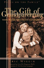 The Gift of Grandparenting : Answers and Teaching Helps - Eric E. Wiggin
