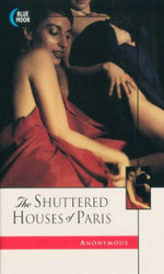 The Shuttered Houses of Paris : Blue Moon Erotica Series - Anonymous