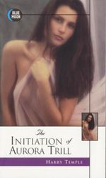 The Initiation of Aurora Trill : Blue Moon Erotica Series - Harry Temple