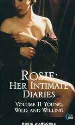 Rosie : Her Intimate Diaries<br/> Volume II : Young, Wild, and Willing : Blue Moon Erotica Series - Rosie D'Argosse