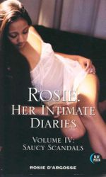 Rosie: Her Intimate Diaries : Volume 1V : Saucy Scandals - Rosie D'Argosse