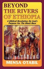 Beyond the Rivers of Ethiopia - Mensa Otabil