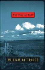 Who Owns the West? - William Kittredge