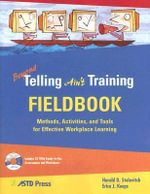 Beyond Telling Ain't Training Fieldbook :  Methods, Activities, and Tools for Effective Workplace Learning - Harold D. Stolovitch