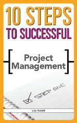 10 Steps to Successful Project Management with CDROM : 10 Steps - Lou Russell