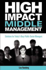 High-Impact Middle Management Public Sector : 12nd Edition - Lisa Haneberg