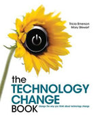 The Technology Change Book : Change the Way You Think About Technology Change - Tricia Emerson