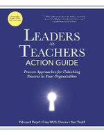 Leaders as Teachers Action Guide : Proven Approaches for Unlocking Success in Your Organization - Edward Betof