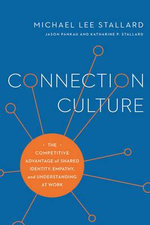 Connection Culture : The Competitive Advantage of Shared Identity, Empathy, and Understanding at Work - Michael Lee Stallard
