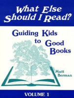 What Else Should I Read?: Making Connections in Children's Literature v. 1 : Guiding Kids to Good Books - Matt Berman