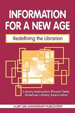 Information for a New Age : Redefining the Librarian - Library Instruction Roundtable of the American Library Association