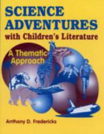 Science Adventures with Children's Literature : A Thematic Approach - Anthony D. Fredericks