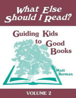 What Else Should I Read? : Guiding Kids to Good Books v. 2 - Matt Berman