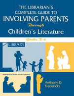 The Librarian's Complete Guide to Involving Parents Through Children's Literature : Grades K-6 - Anthony D. Fredericks
