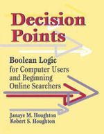 Decision Points : Boolean Logic for Computer Users and Beginning Online Searching - Janaye Matteson Houghton