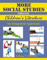 More Social Studies Through Children's Literature : Integrated Approach - Anthony D. Fredericks