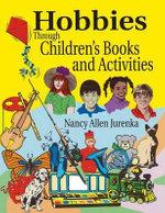 Hobbies Through Children's Books and Activities - Nancy Allen Jurenka