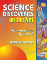Science Discoveries on the Net : An Integrated Approach - Anthony D. Fredericks