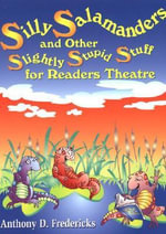 Silly Salamanders and Other Slightly Stupid Stuff for Readers Theatre : Readers Theatre - Anthony D. Fredericks