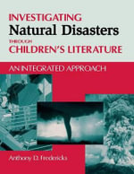 Investigating Natural Disasters Through Children's Literature : An Integrated Approach - Anthony D. Fredericks